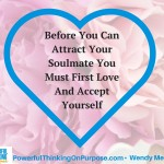 Before You Can Attract Your Soulmate You Must Love And Accept Yourself